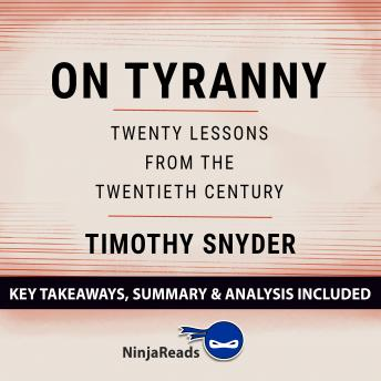 On Tyranny: Twenty Lessons from the Twentieth Century by Timothy Snyder: Key Takeaways, Summary & Analysis Included
