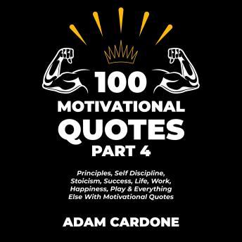 100 Motivational Quotes Part 4: Principles, Self Discipline, Stoicism, Success, Life, Work, Happines