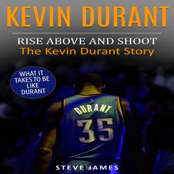 Kevin Durant: Rise Above And Shoot, The Kevin Durant Story
