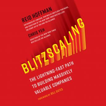 Download Blitzscaling: The Lightning-Fast Path to Building Massively Valuable Companies by Reid Hoffman, Chris Yeh