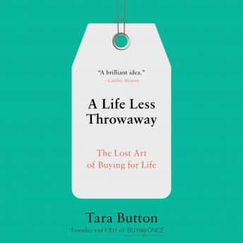 Download Life Less Throwaway: The Lost Art of Buying for Life by Tara Button