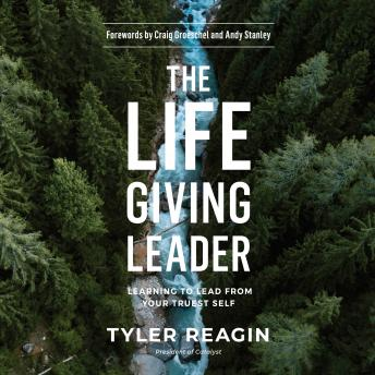 The Life-Giving Leader: Learning to Lead from Your Truest Self