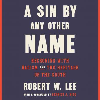 Sin by Any Other Name: Reckoning with Racism and the Heritage of the South, Robert W. Lee