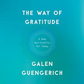 Download Way of Gratitude: A New Spirituality for Today by Galen Guengerich