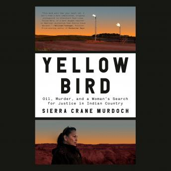 Yellow Bird: Oil, Murder, and a Woman's Search for Justice in Indian Country, Sierra Crane Murdoch