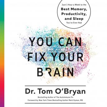 Download You Can Fix Your Brain: Just 1 Hour a Week to the Best Memory, Productivity, and Sleep You've Ever Had by Tom O'bryan