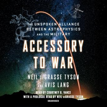 Download Accessory to War: The Unspoken Alliance Between Astrophysics and the Military by Avis Lang, Neil Degrasse Tyson