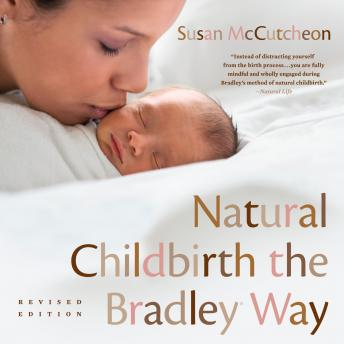 Natural Childbirth the Bradley Way: Revised Edition, Susan Mccutcheon