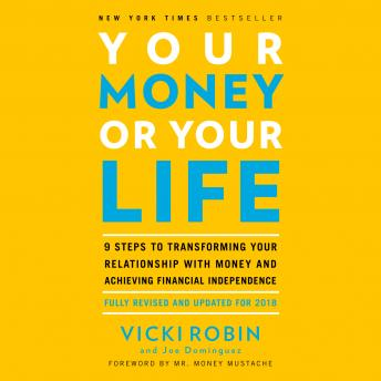 Your Money or Your Life: 9 Steps to Transforming Your Relationship with Money and Achieving Financial Independence: Fully Revised and Updated for 2018 Audiobook Free Download Online