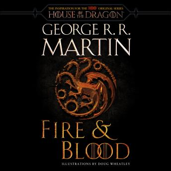 Fire & Blood: 300 Years Before A Game of Thrones (A Targaryen History), Audio book by George R. R. Martin