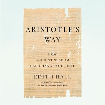 Download Aristotle's Way: How Ancient Wisdom Can Change Your Life by Edith Hall