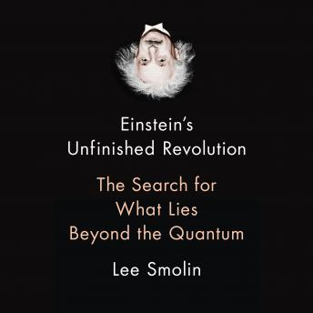 Download Einstein's Unfinished Revolution: The Search for What Lies Beyond the Quantum by Lee Smolin