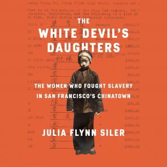 Download White Devil's Daughters: The Women Who Fought Slavery in San Francisco's Chinatown by Julia Flynn Siler