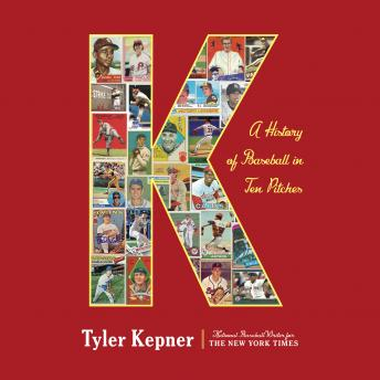 K: A History of Baseball in Ten Pitches, Tyler Kepner