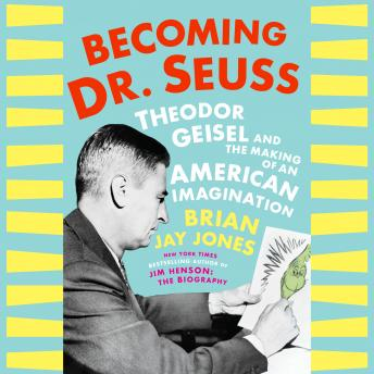 Download Becoming Dr. Seuss: Theodor Geisel and the Making of an American Imagination by Brian Jay Jones