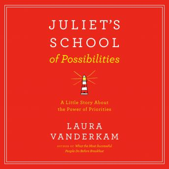 Juliet's School of Possibilities: A Little Story About The Power of Priorities, Audio book by Laura Vanderkam