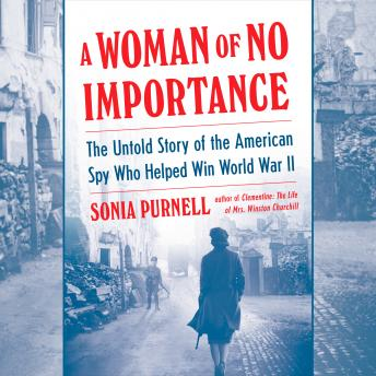 Download Woman of No Importance: The Untold Story of the American Spy Who Helped Win World War II by Sonia Purnell