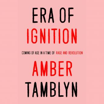Era of Ignition: Coming of Age in a Time of Rage and Revolution, Amber Tamblyn