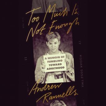 Download Too Much Is Not Enough: A Memoir of Fumbling Toward Adulthood by Andrew Rannells