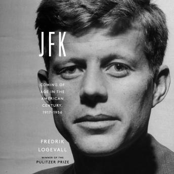 JFK: Coming of Age in the American Century, 1917-1956