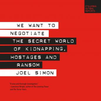 Download We Want to Negotiate: The Secret World of Kidnapping, Hostages and Ransom by Joel Simon