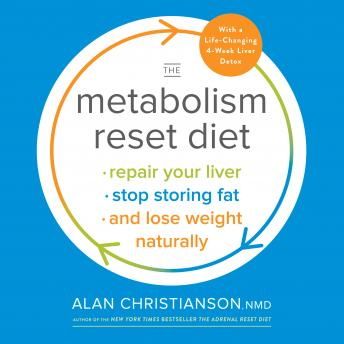 Download Metabolism Reset Diet: Repair Your Liver, Stop Storing Fat, and Lose Weight Naturally by Dr. Alan Christianson