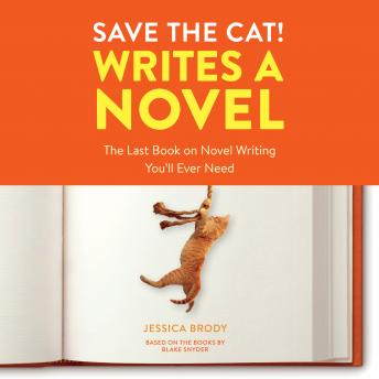 Download Save the Cat! Writes a Novel: The Last Book On Novel Writing You'll Ever Need by Jessica Brody