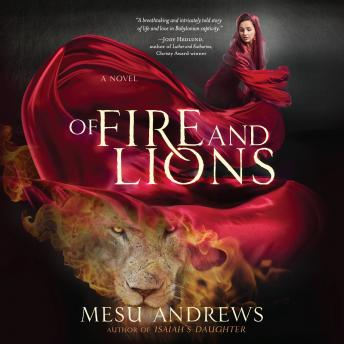 Download Of Fire and Lions: A Novel by Mesu Andrews