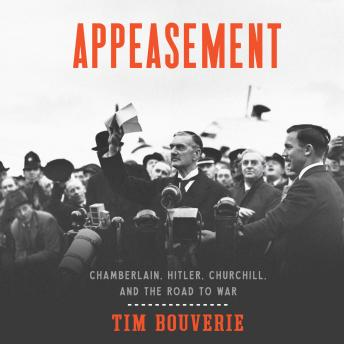Appeasement: Chamberlain, Hitler, Churchill, and the Road to War