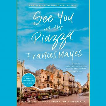 Download See You in the Piazza: New Places to Discover in Italy by Frances Mayes