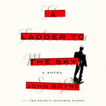 Ladder to the Sky: A Novel, John Boyne