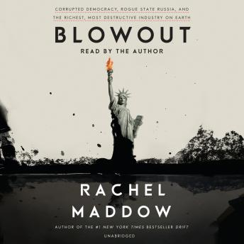 Download Blowout: Corrupted Democracy, Rogue State Russia, and the Richest, Most Destructive  Industry on Earth by Rachel Maddow