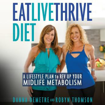 Eat, Live, Thrive Diet: A Lifestyle Plan to Rev Up Your Midlife Metabolism