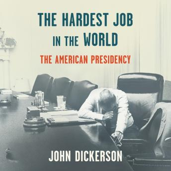 Download Hardest Job in the World: The American Presidency by John Dickerson