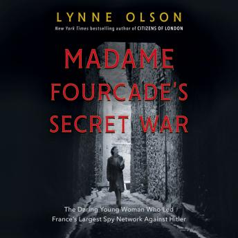 Madame Fourcade's Secret War: The Daring Young Woman Who Led France's Largest Spy Network Against Hitler Audiobook Free Download Online
