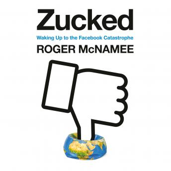 Download Zucked: Waking Up to the Facebook Catastrophe by Roger Mcnamee