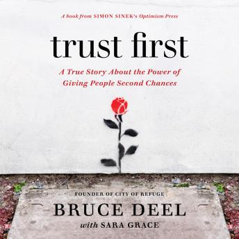 Trust First: A True Story About the Power of Giving People Second Chances