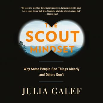 Download Scout Mindset: Why Some People See Things Clearly and Others Don't by Julia Galef