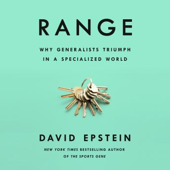 Download Range: Why Generalists Triumph in a Specialized World by David Epstein