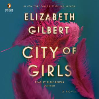 City of Girls: A Novel, Elizabeth Gilbert