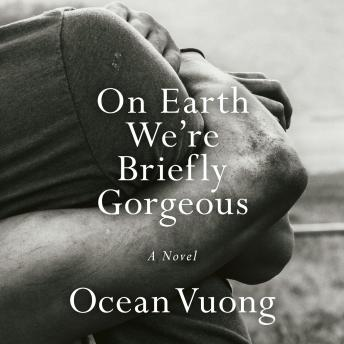 On Earth We're Briefly Gorgeous: A Novel, Ocean Vuong