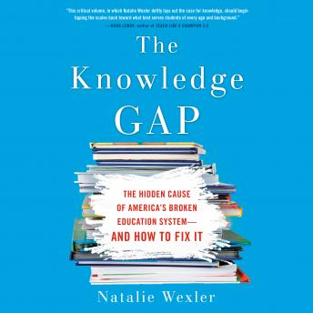 Knowledge Gap: The hidden cause of America's broken education system--and how to fix it, Natalie Wexler