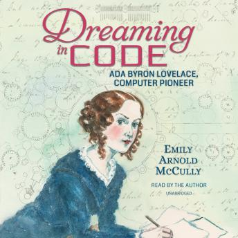Download Dreaming in Code: Ada Byron Lovelace, Computer Pioneer by Emily Arnold Mccully