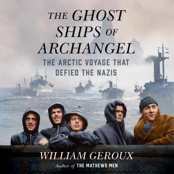 Download Ghost Ships of Archangel: The Arctic Voyage That Defied the Nazis by William Geroux