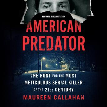 Download American Predator: The Hunt for the Most Meticulous Serial Killer of the 21st Century by Maureen Callahan