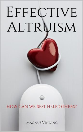 Effective Altruism: How Can We Best Help Others?