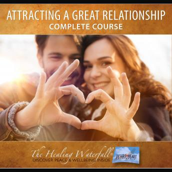 Attracting a Great Relationship: Complete Audio Course