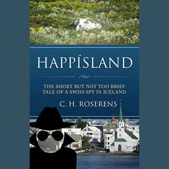 Download Happísland: The short but not too brief tale of a Swiss spy in Iceland by Cédric H. Roserens