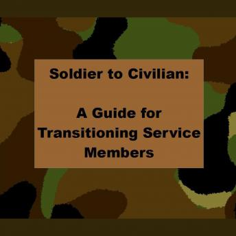 Soldier to Civilian: A Guide for Transitioning Service Members