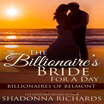 Billionaire's Bride for a Day, The - Billionaires of Belmont Book 1, Shadonna Richards